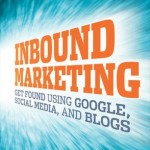 Inbound Marketing - Get Found using Google, Social Media and Blogs